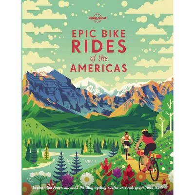 Epic Bike Rides of the Americas - by  Lonely Planet (Hardcover)