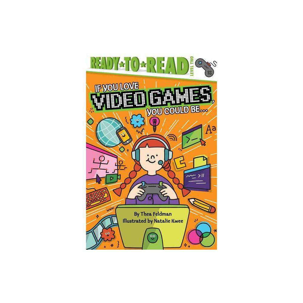 If You Love Video Games You Could Be By Thea Feldman Hardcover