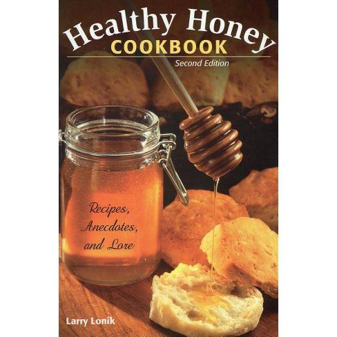 Healthy Honey Cookbook - 2nd Edition by  Larry Lonik (Paperback) - image 1 of 1