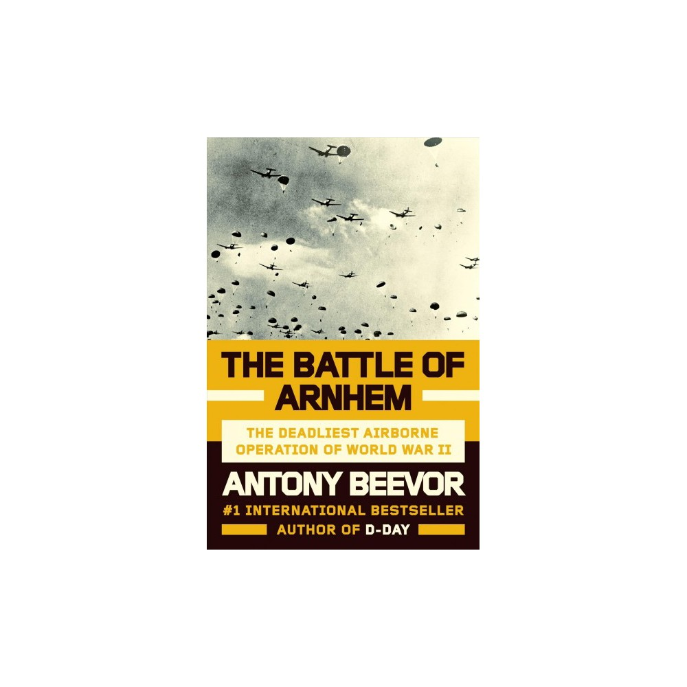 Battle of Arnhem : The Deadliest Airborne Operation of World War II - by Antony Beevor (Hardcover)