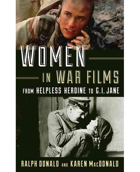 Women in War Films : From Helpless Heroine to G.I. Jane (Reprint) (Paperback) (Ralph Donald & Karen - image 1 of 1