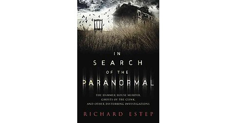 In Search of the Paranormal : The Hammer House Murder, Ghosts of the Clink, and Other Disturbing - image 1 of 1