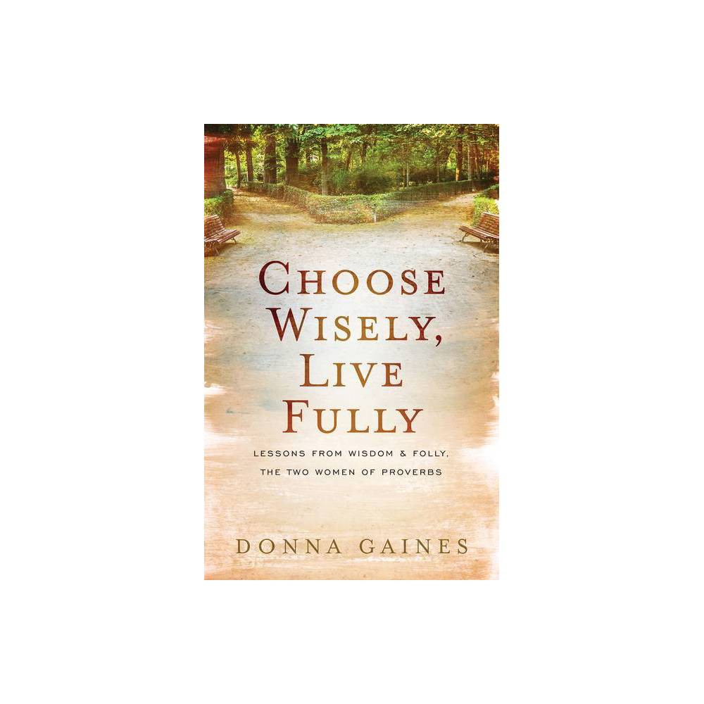 Choose Wisely Live Fully By Donna Gaines Paperback
