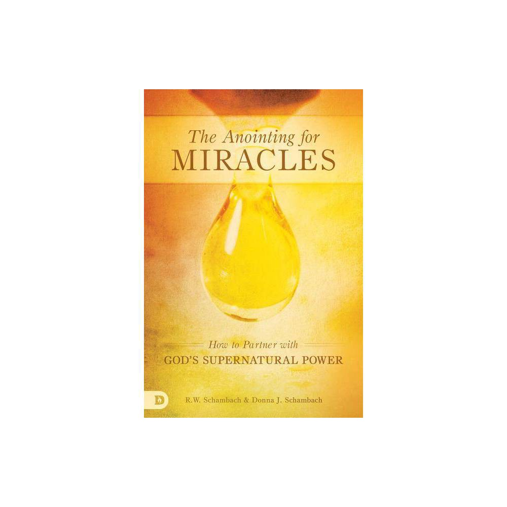 The Anointing For Miracles By R W Schambach Donna Schambach Paperback