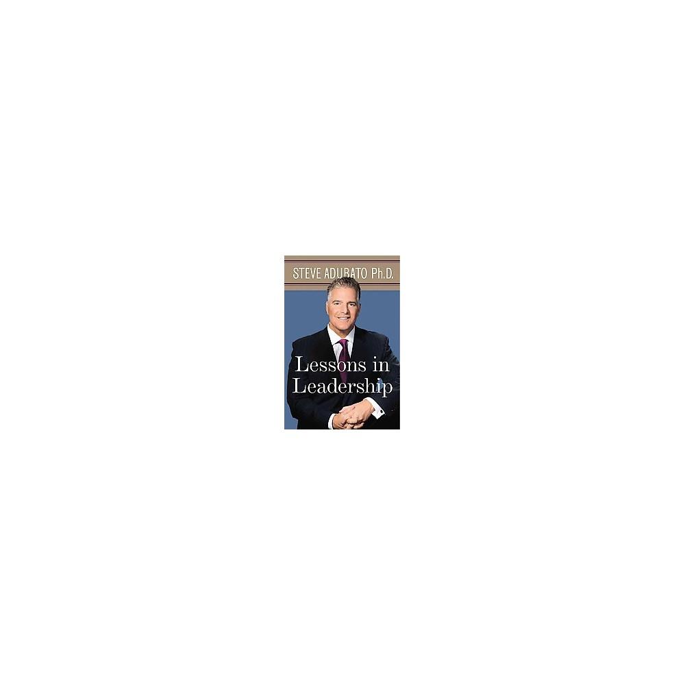 Lessons in Leadership (Hardcover) (Ph.D. Steve Adubato)