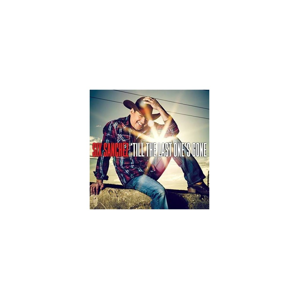 Six Sanchez - Till The Last One's Gone (CD)