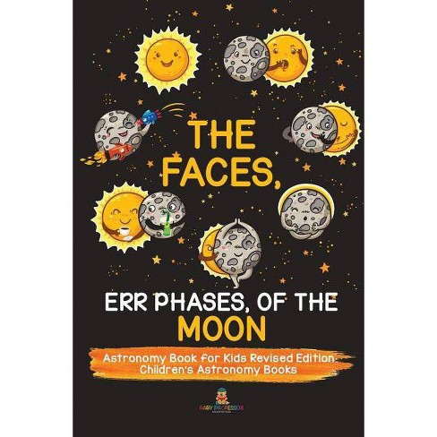 The Faces, Err Phases, of the Moon - Astronomy Book for Kids Revised Edition Children's Astronomy Books - image 1 of 1