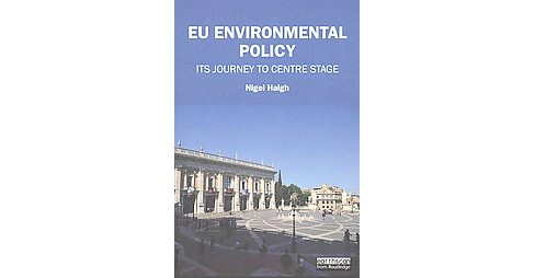 EU Environmental Policy : Its Journey to Centre Stage (Paperback) (Nigel Haigh) - image 1 of 1