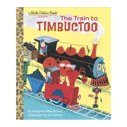 The Train to Timbuctoo - (Little Golden Book) by  Margaret Wise Brown (Hardcover) - image 1 of 1