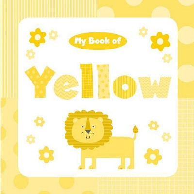My Book of Yellow - (My Color Books)by Little Bee Books (Board Book)