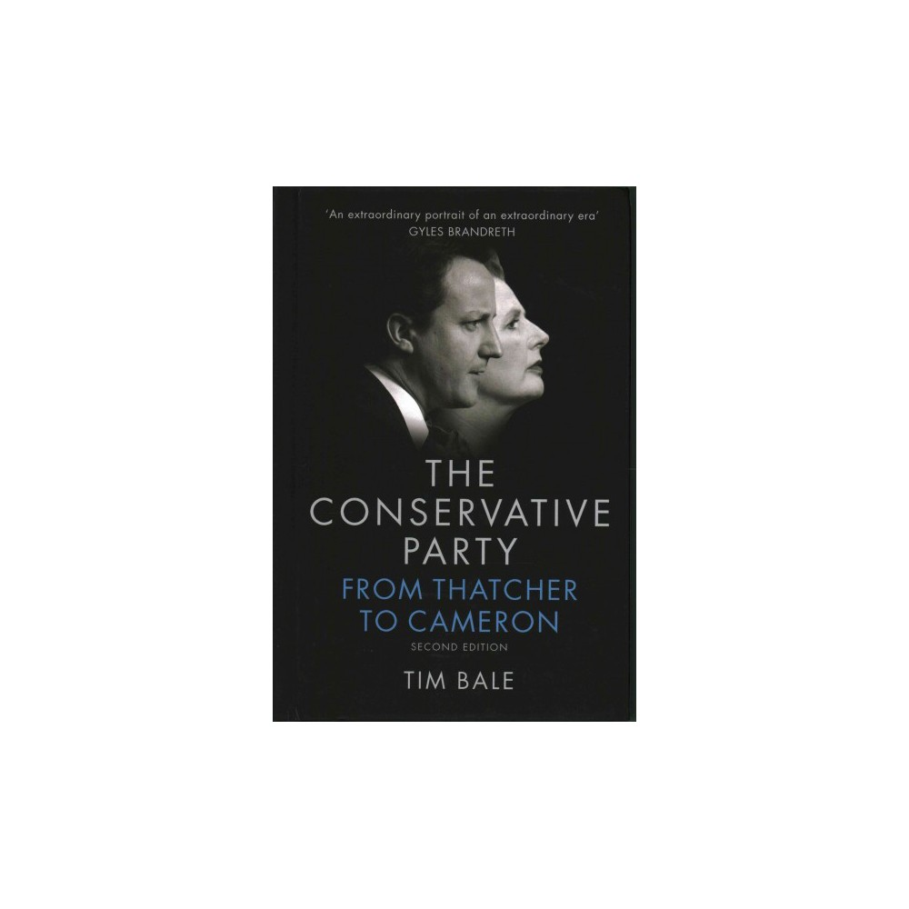 Conservative Party : From Thatcher to Cameron (Hardcover) (Tim Bale)