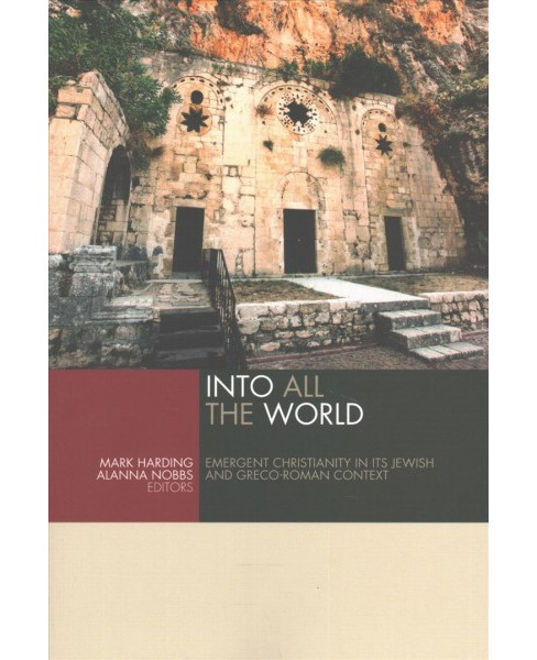 Into All the World : Emergent Christianity in Its Jewish and Greco-Roman Context (Paperback) (Mark - image 1 of 1