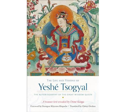 Life and Visions of Yeshe Tsogyal : The Autobiography of the Great Wisdom Queen (Paperback) (Drime - image 1 of 1