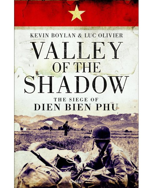 Valley of the Shadow : The Siege of Dien Bien Phu -  by Kevin Boylan & Luc Olivier (Hardcover) - image 1 of 1