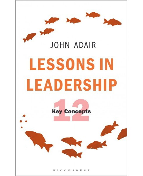 Lessons in Leadership : 12 Key Concepts -  by John Adair (Paperback) - image 1 of 1