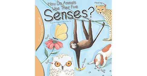 How Do Animals Use Their Five Senses? (Paperback) (Alejandro Algarra & Rocio Bonilla) - image 1 of 1