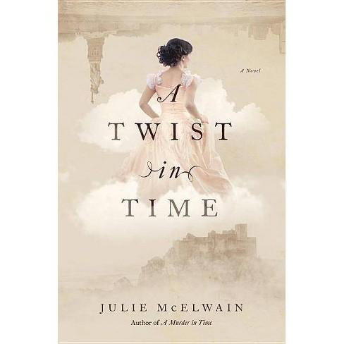 A Twist in Time - (Kendra Donovan Mysteries) by  Julie McElwain (Paperback) - image 1 of 1