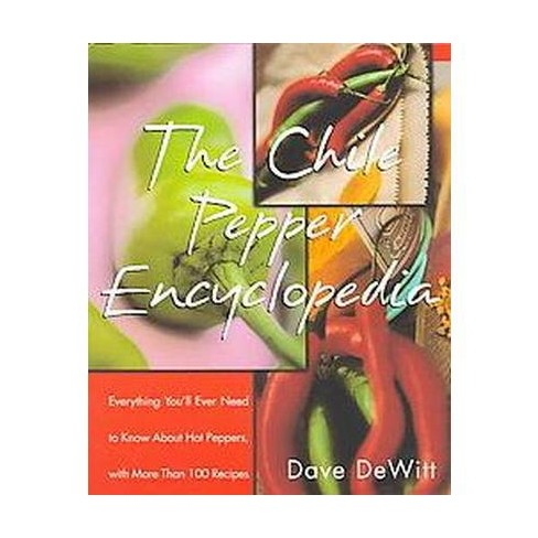 The Chile Pepper Encyclopedia - by  Dave DeWitt (Paperback) - image 1 of 1