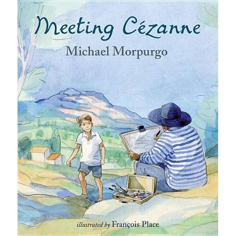 Meeting Cezanne - by  Michael Morpurgo (Hardcover) - image 1 of 1