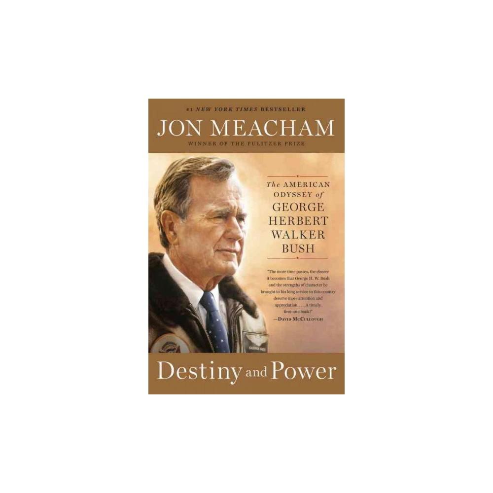 Destiny and Power : The American Odyssey of George Herbert Walker Bush (Reprint) (Paperback) (Jon