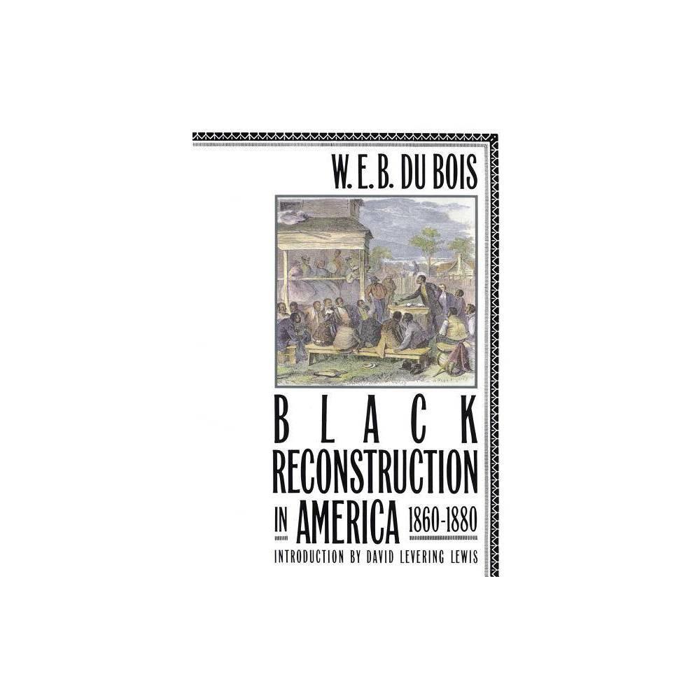 Black Reconstruction In America 1860 1880 By W E B Du Bois Paperback