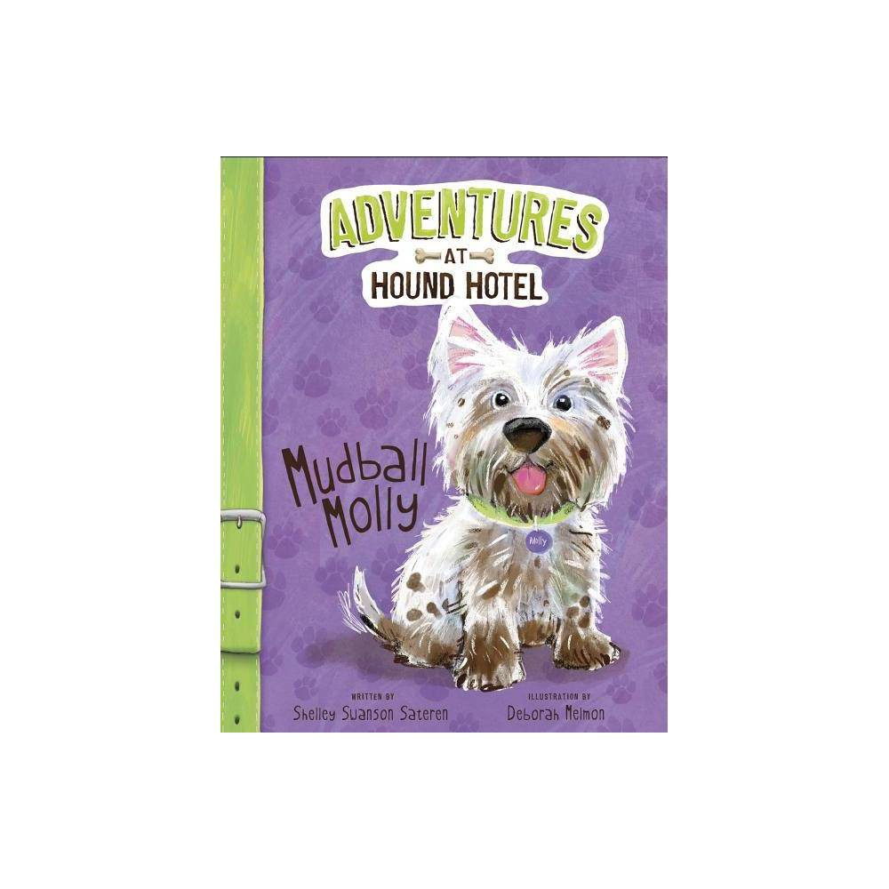 Mudball Molly Adventures At Hound Hotel By Shelley Swanson Sateren Hardcover