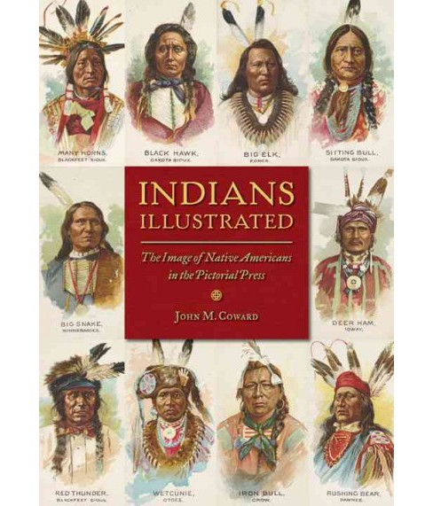 Indians Illustrated : The Image of Native Americans in the Pictorial Press (Reprint) (Paperback) (John - image 1 of 1
