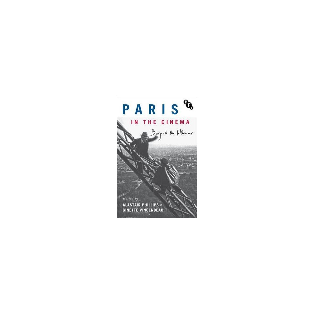 Paris in the Cinema : Beyond the Flâneur: Locations, Characters, History - (Hardcover)