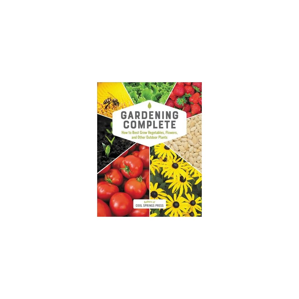 Gardening Complete : How to Best Grow Vegetables, Flowers, and Other Outdoor Plants - (Hardcover) Gardening Complete : How to Best Grow Vegetables, Flowers, and Other Outdoor Plants - (Hardcover)
