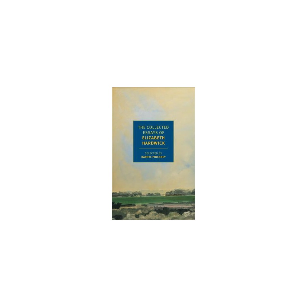 Collected Essays of Elizabeth Hardwick - (Paperback)