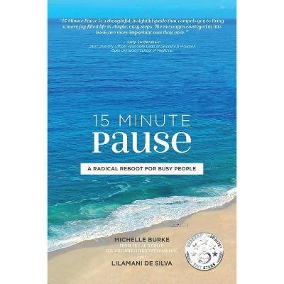 15 Minute Pause - by  Michelle Burke & Lilamani de Silva (Paperback)