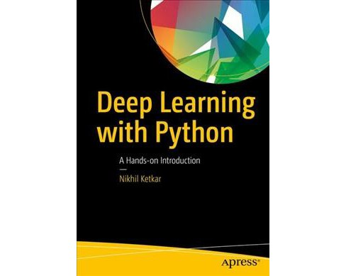 Deep Learning With Python : A Hands-on Introduction -  by Nikhil Ketkar (Paperback) - image 1 of 1