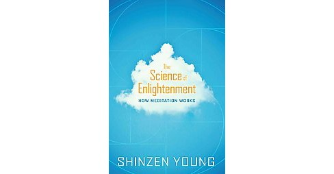 Science of Enlightenment : How Meditation Works (Hardcover) (Shinzen Young) - image 1 of 1