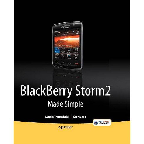 Blackberry Storm2 Made Simple - (Made Simple (Apress)) by  Gary Mazo & Martin Trautschold (Paperback) - image 1 of 1