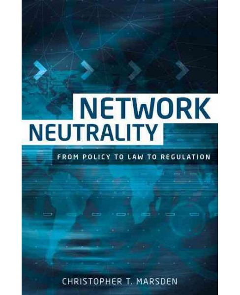 Network Neutrality : From Policy to Law to Regulation (Hardcover) (Christopher T. Marsden) - image 1 of 1
