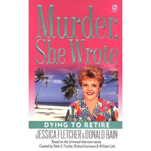Dying to Retire - (Murder, She Wrote Mysteries) by  Jessica Fletcher & Donald Bain (Paperback) - image 1 of 1