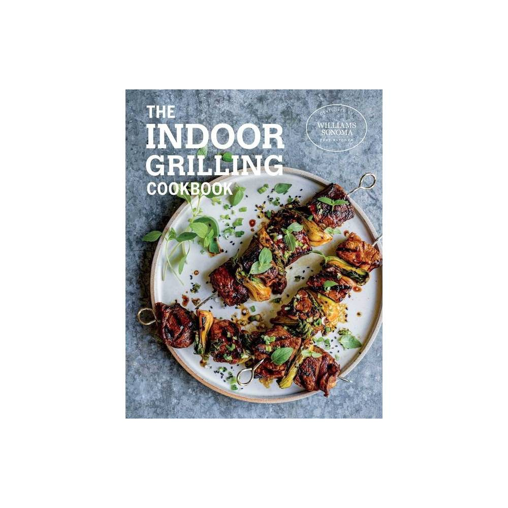 The Indoor Grilling Cookbook By Williams Sonoma Test Kitchen Hardcover