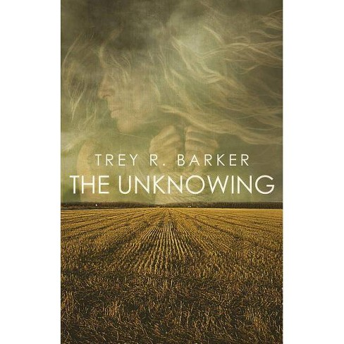 The Unknowing - by  Trey R Barker (Paperback) - image 1 of 1