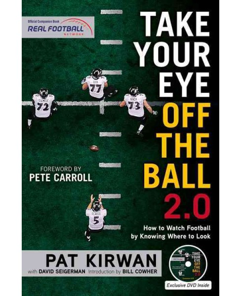Take Your Eye Off the Ball 2.0 : How to Watch Football by Knowing Where to Look (Paperback) (Pat Kirwan) - image 1 of 1