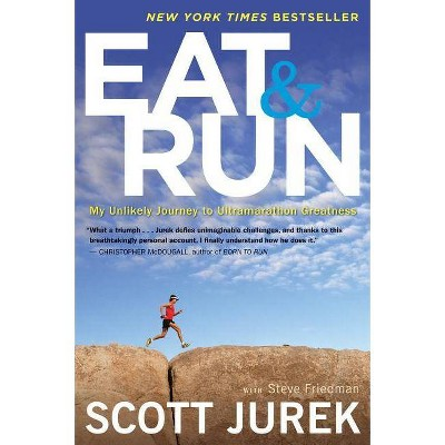 Eat and Run - by  Scott Jurek & Steve Friedman (Paperback)