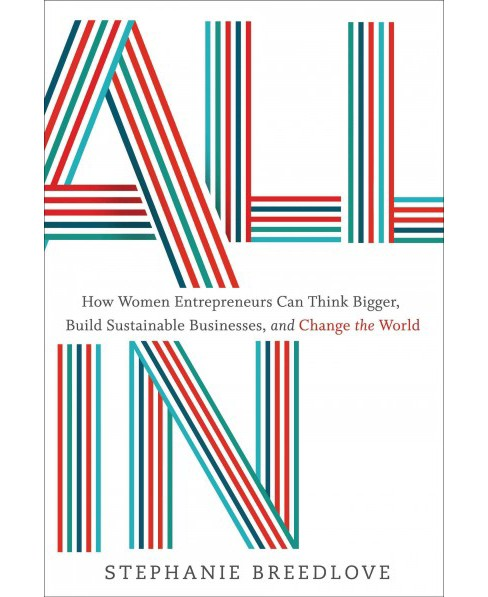 All in : How Women Entrepreneurs Can Think Bigger, Build Sustainable Businesses, and Change the World - image 1 of 1