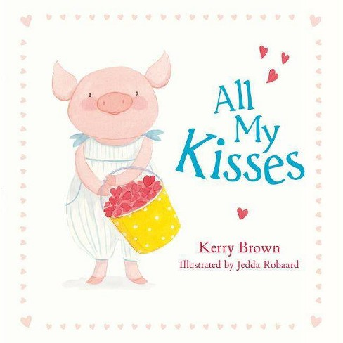 All My Kisses - by  Kerry Brown & Jedda Robaard (Paperback) - image 1 of 1