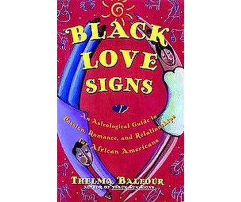 Black Love Signs : An Astrological Guide to Passion, Romance, and Relationships for African Americans - image 1 of 1