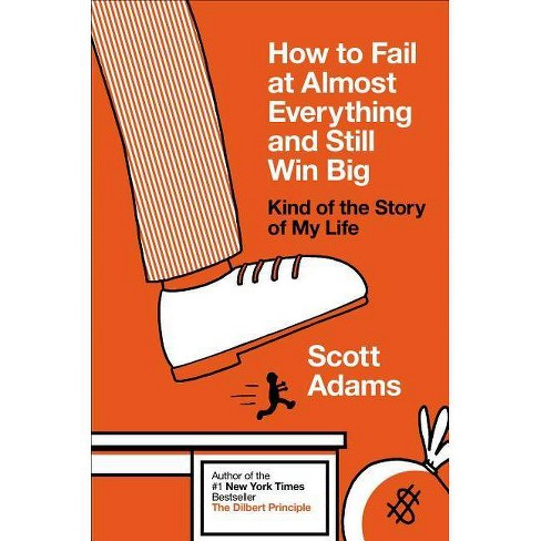 How to Fail at Almost Everything and Still Win Big - by  Scott Adams (Hardcover) - image 1 of 1
