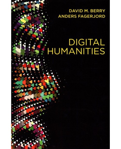 Digital Humanities : Knowledge and Critique in a Digital Age (Paperback) (David M. Berry & Anders - image 1 of 1