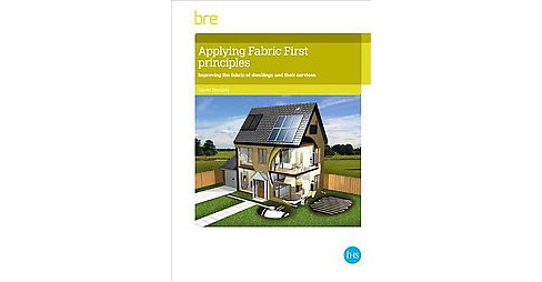 Applying Fabric First Principles : Comply With UK Energy Efficiency Requirements (Paperback) (Steven - image 1 of 1
