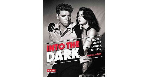 Into the Dark : The Hidden World of Film Noir, 1941-1950 (Hardcover) (Mark A. Vieira) - image 1 of 1