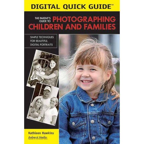 The Parent's Guide to Photographing Children and Families - (Digital Quick Guides) by  Kathleen Hawkins - image 1 of 1