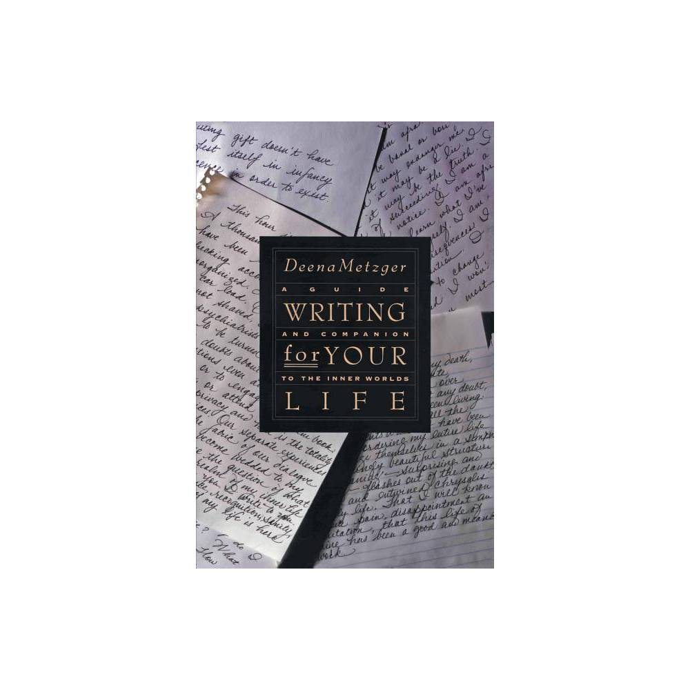 Writing For Your Life By Deena Metzger Paperback