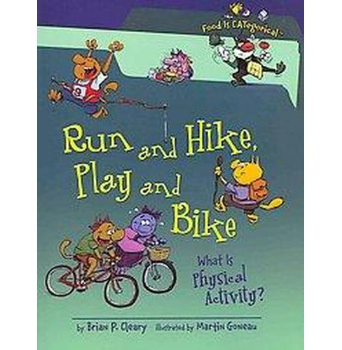 Run and Hike, Play and Bike : What Is Physical Activity? (Paperback) (Brian P. Cleary) - image 1 of 1